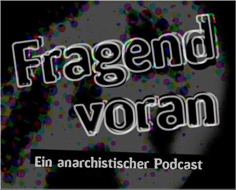 Coverbild Fragend voran – ein anarchistischer Podcast